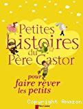 Petites histoires du Père Castor pour faire rêver les petits